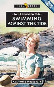 Joni Eareckson Tada - Swimming Against the Tide (Trail Blazers Series)