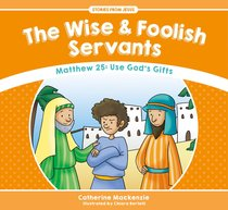 Wise and Foolish Servants, the - Matthew 25 Use Gods Gifts (Stories From Jesus Series)
