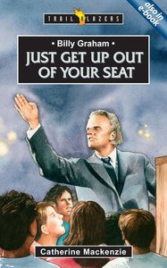 Billy Graham - Just Get Up Out of Your Seat (Trailblazers Series)