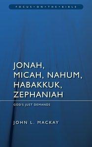 Jonah Micah Nahum Habbakkuk Zephaniah (Focus On The Bible Commentary Series)