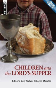 Children and the Lords Supper: Let a Man Examine Himself (Mentor Series)