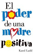 El Poder De Una Madre Positiva (The Power Of A Positive Mom) Paperback