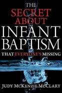 The Secret About Infant Baptism That Everyone's Missing