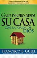 Gane Dinero Desde Su Casa Con La Ayuda De Dios (Earn Money From Home, With The Help Of God) Paperback