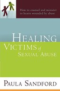Healing Victims of Sexual Abuse Paperback