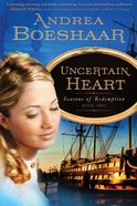 Uncertain Heart (#02 in Seasons Of Redemption Series) Paperback
