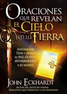 Oraciones Que Revelan El Cielo En La Tierra (Prayers That Reveal The Heaven On Earth) Paperback