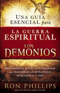 Una Guia Esencial Para La Guerra Espiritual Y Los Demonios (An Essential Guide To Demons And Spiritual Warfare) Paperback