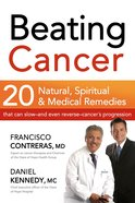 Beating Cancer:20 Natural, Spiritual and Medical Remedies