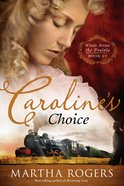 Caroline's Choice (#04 in Winds Across The Prairie Series)