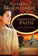 Undaunted Faith (#04 in Seasons Of Redemption Series) Paperback