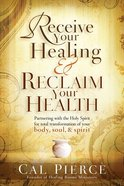 Receive Your Healing and Reclaim Your Health Paperback