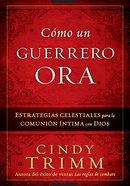 Como Un Guerrero Ora (Prayer Warrior's Way, The) Paperback