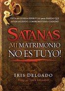 Satanas, Mi Matrimonio No Es Tuyo! (Satan, My Marriage Is Not Yours) Paperback