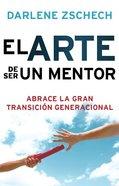 El Arte De Ser Un Mentor (Art Of Mentoring, The)