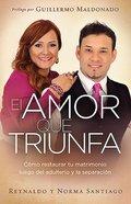 Amor Que Triunfa, El (Love That Triumphs, The) Paperback