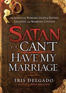 Satan, You Can't Have My Marriage Paperback