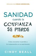 Sanidad Del Matrimonio Cuando La Confianza Se Pierde (Healing Your Marriage When Trust Is Broken) Paperback