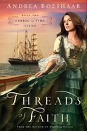Threads of Faith (#02 in Fabric Of Time Series) Paperback