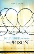 Delivered From Meetings...Sent to Prison Paperback
