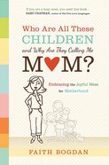 Who Are All These Children and Why Are They Calling Me Mom? Paperback