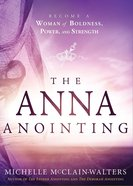 The Anna Anointing: Become a Woman of Boldness, Power and Strength Paperback