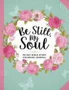 Be Still, My Soul - 90-Day Bible Study Coloring Journal (Adult Coloring Books Series)