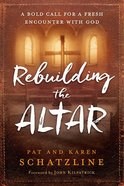 Rebuilding the Altar: A Bold Call For a Fresh Encounter With God Paperback