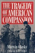 The Tragedy of American Compassion Paperback