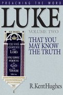 Luke - That You May Know the Truth (Volume 2) (Preaching The Word Series) Hardback