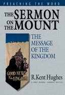 Sermon on the Mount, the - the Message of the Kingdom (Preaching The Word Series) Hardback