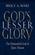 God's Lesser Glory: The Diminished God of Open Theism Paperback