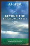 Beyond the Shadowlands C S Lewis on Heaven and Hell Paperback