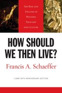 How Should We Then Live? (50th L'Abri Anniversary Edition) Paperback