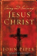 Seeing and Savoring Jesus Christ Paperback