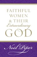 Faithful Women & Their Extraordinary God Paperback