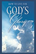 How to Live For God's Glory (NASB) (25 Pack)