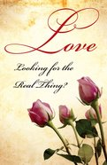 Love: Looking For the Real Thing? NIV (Pack Of 25) Booklet