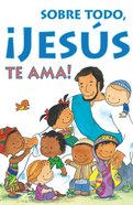 Most of All, Jesus Loves You! (Spanish, Pack Of 25) Booklet