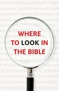 Where to Look in the Bible (Pack Of 25) Booklet