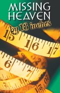 Missing Heaven By 18 Inches KJV (Pack Of 25)