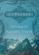 Affirming the Apostles' Creed (Packer Christian Growth Collection) Paperback