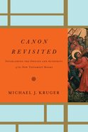 Canon Revisited: Establishing the Origins and Authority of the New Testament Books Hardback