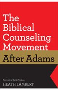 The Biblical Counseling Movement After Adams Paperback