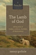 The Lamb of God (#02 in Seeing Jesus In The Old Testament Series)