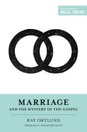 Marriage and the Mystery of the Gospel (Short Studies In Biblical Theology Series)