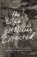 The Life We Never Expected Paperback