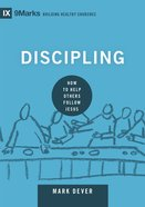 Discipling - How to Help Others Follow Jesus (9marks Building Healthy Churches Series) Hardback