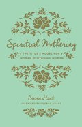 Spiritual Mothering (Foreword By George Grant) eBook