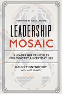 Leadership Mosaic:5 Leadership Principles For Ministry and Everyday Life